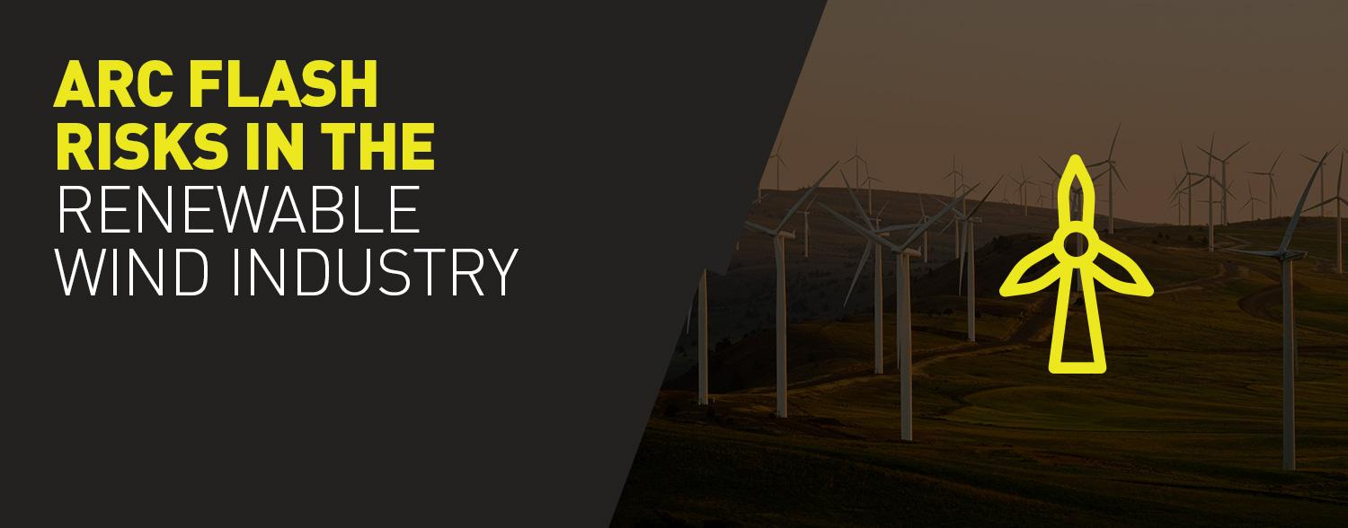 Arc Flash risks in the renewable wind industry