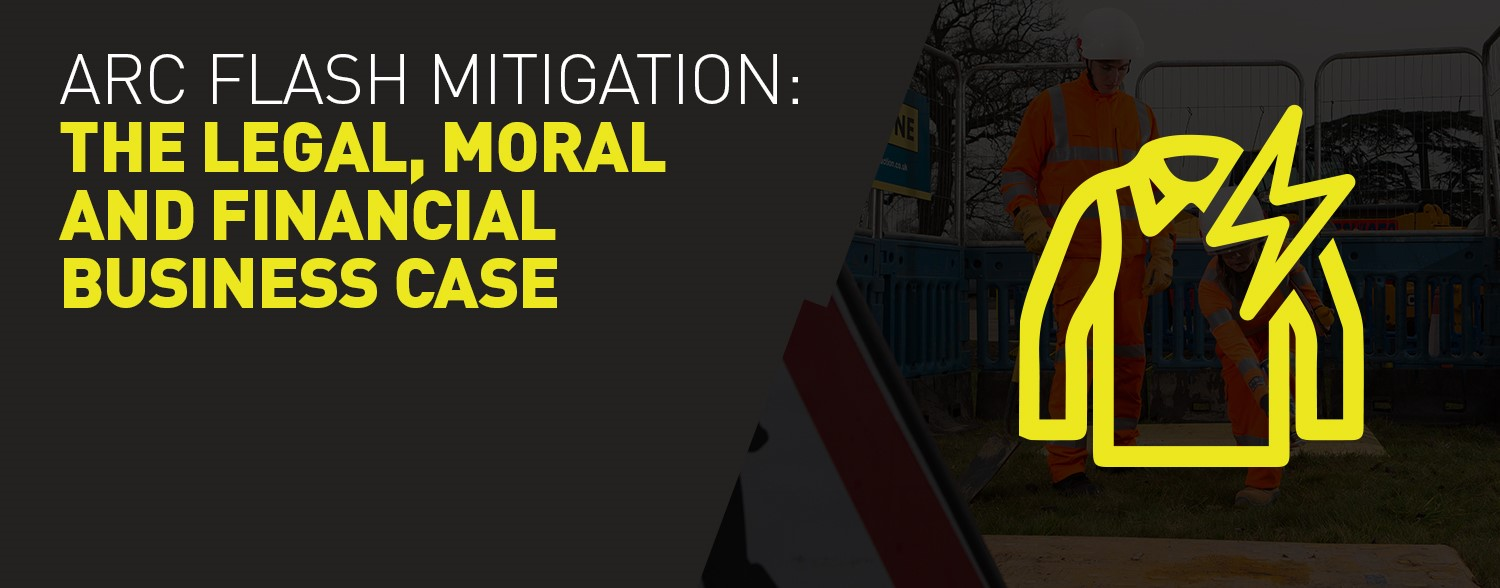 Arc Flash mitigation: The legal, moral and financial business case