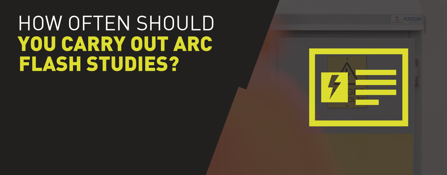 How often should you carry out Arc Flash studies?