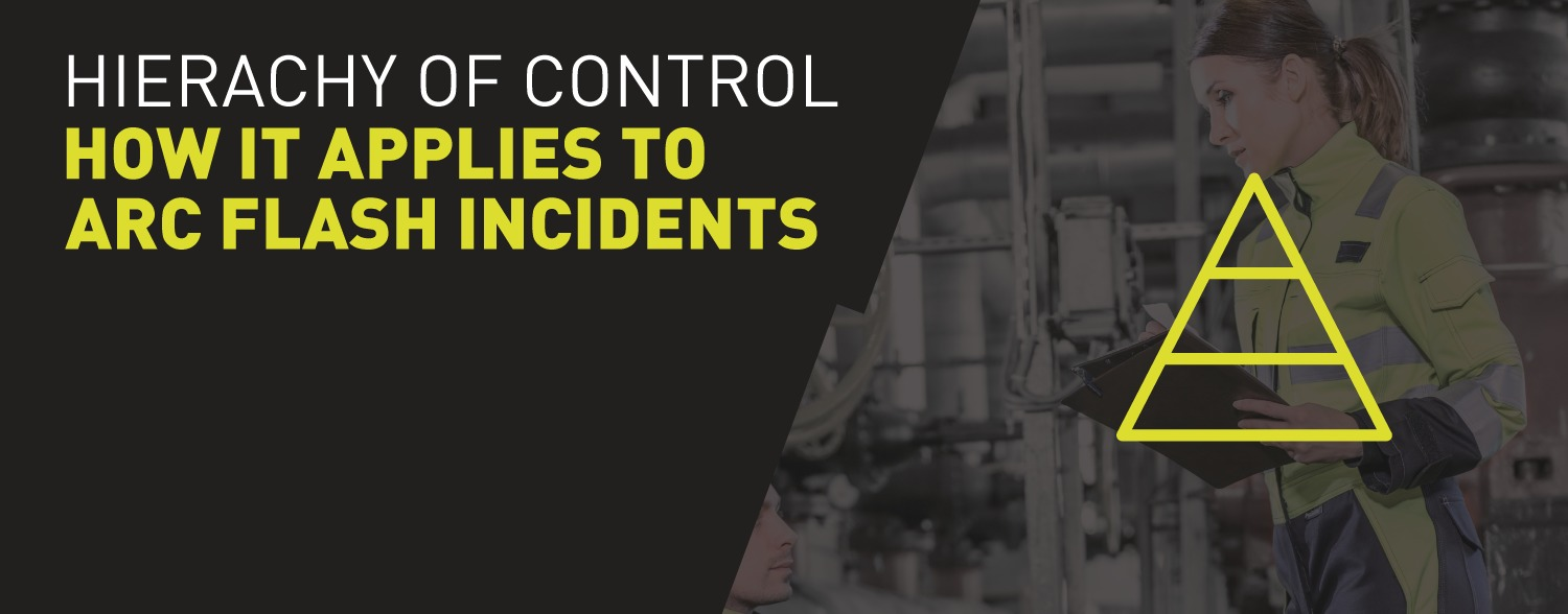 Hierarchy of control – how it applies to Arc Flash incidents