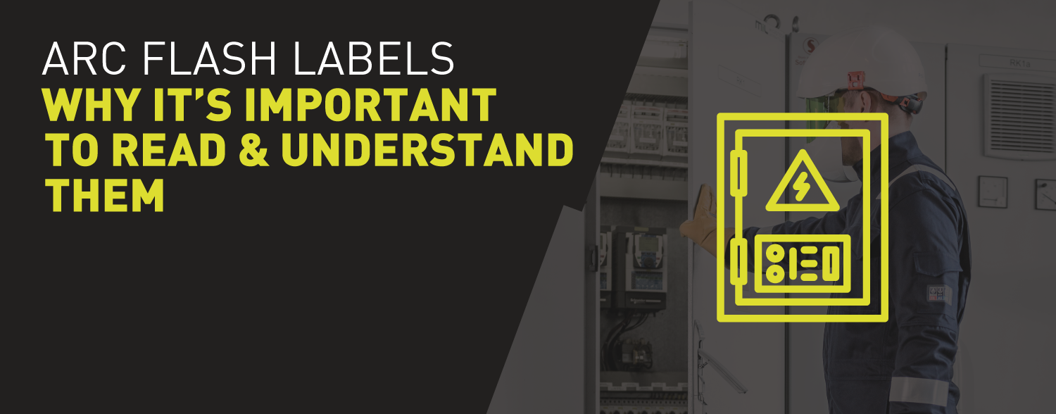 Arc flash labels – why it's important to read and understand them