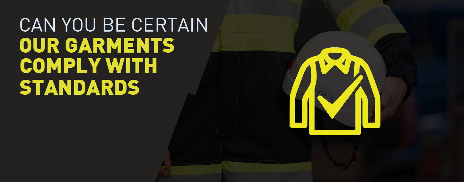 How can you be certain ProGARM garments comply with standards?