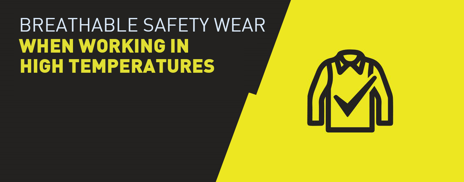 Breathable safety wear when working in high temperatures