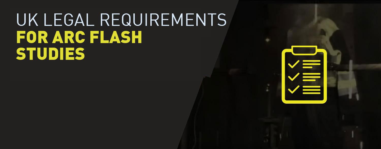 UK legal requirements for Arc Flash Studies