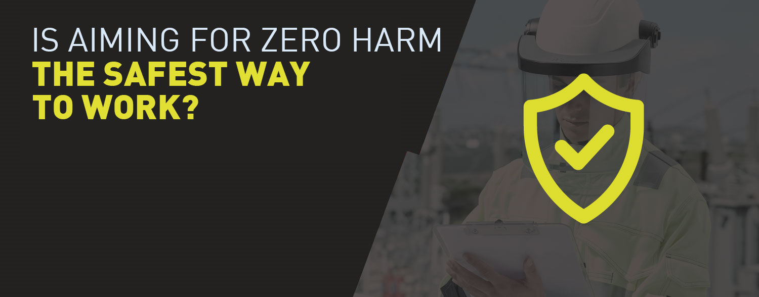 Is aiming for zero harm the safest way to work?