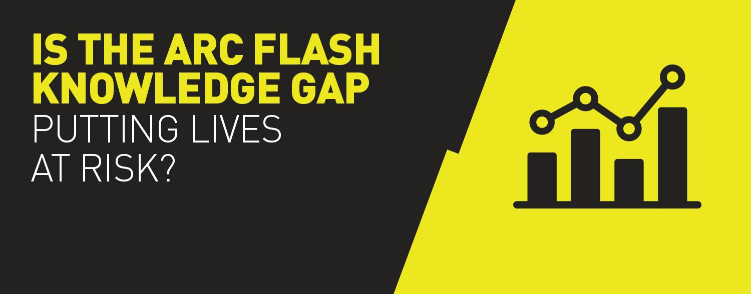 Is the Arc Flash Knowledge Gap Putting Lives At Risk?