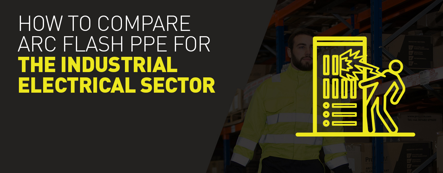 How to compare Arc Flash PPE for the Industrial Electrical sector
